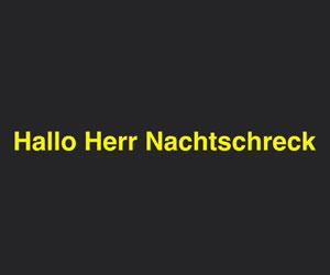 """""""Hallo Herr Nachtschreck!"""""""