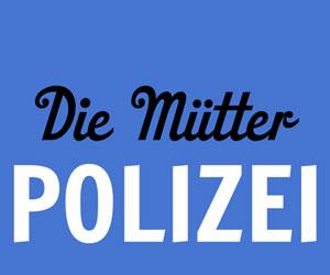 Die Mütterpolizei - Immer da, wenn man sie braucht